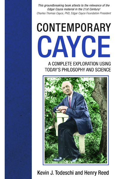 Contemporary Cayce: A Complete Exploration Using Today's Science and Philosophy