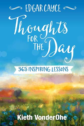Edgar Cayce Thoughts for the Day: 365 Inspiring Lessons